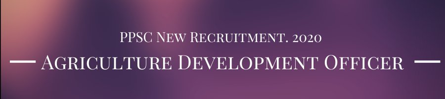 Recruitment of PPSC Agriculture Development Officer